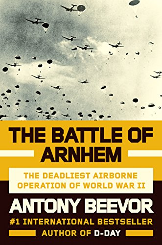 Image of The Battle of Arnhem: The Deadliest Airborne Operation of World War II