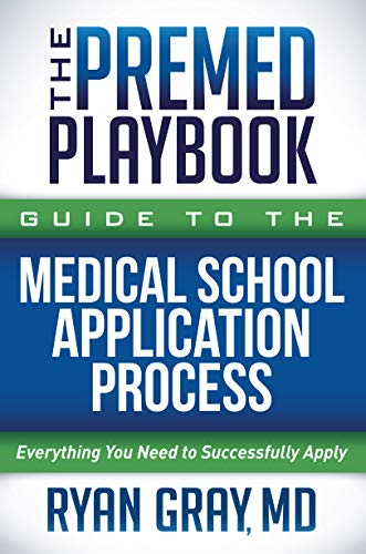 The Premed Playbook Guide to the Medical School Application Process: Everything You Need to Successf