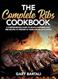 The Complete Ribs Cookbook: A Comprehensive Guide To Mouth-Watering, Easy Ribs Recipes To Prepare At Home For Healthy Eating: 2 (The Complete Chicken Wing and Ribs Cookbook)