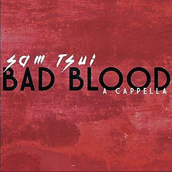 Bad Blood (A Cappella)