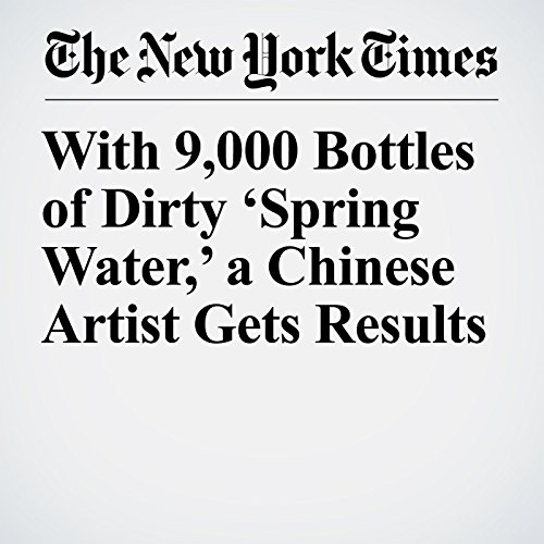 With 9,000 Bottles of Dirty 'Spring Water,' a Chinese Artist Gets Results copertina