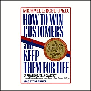 How to Win Customers and Keep Them for Life                   By:                                                                                                                                 Michael LeBoeuf Ph.D.                               Narrated by:                                                                                                                                 Michael LeBoeuf Ph.D.                      Length: 1 hr and 29 mins     61 ratings     Overall 4.3