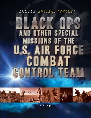 Black Ops and Other Special Missions of the U.S. Air Force Combat Control Team (Inside Special Forces)