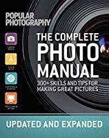 The Complete Photo Manual (Revised Edition): Skills + Tips for Making Great Pictures