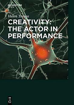 Creativity: the Actor in Performance (English Edition) van [Helen Trenos]