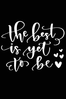 The Best Is Yet to Be: Positive Self Affirmation Notebook Journal for Women and Men Versatile Own Care Zen Book Lined Comp...