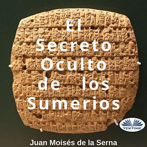 El Secreto Oculto de los Sumerios [The Hidden Secret of the Sumerians] Titelbild