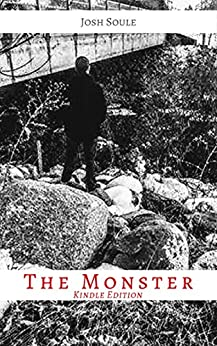The Monster: A First-Person Psychological Crime Thriller by [Josh Soule]