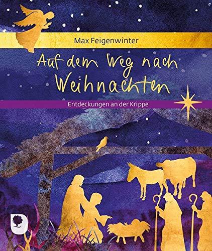 Auf dem Weg nach Weihnachten: Entdeckungen an der Krippe (Eschbacher Geschenkheft)
