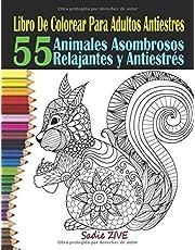 Libro De Colorear Para Adultos Antiestres: Libro Para Colorear Animales : 55 Animales Para Colorear ; Animales Asombrosos - Para Relajación, ... Colorear Animales (Libro De Colorear Adultos)
