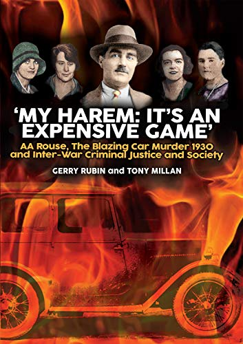 'My Harem: It's An Expensive Game': AA Rouse, The Blazing Car Murder 1930 and Inter-War Criminal Justice and Society (English Edition)
