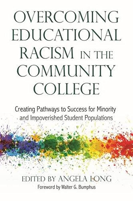 Overcoming Educational Racism in the Community College: Creating Pathways to Success for Minority and Impoverished Student Populations (Higher Education)