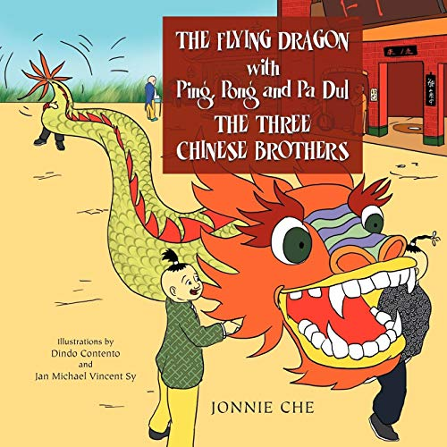 THE FLYING DRAGON WITH Ping, Pong and Pa Dul THE THREE CHINESE BROTHERS: WITH Ping, Pong and Pa Dul THE THREE CHINESE BROTHERS