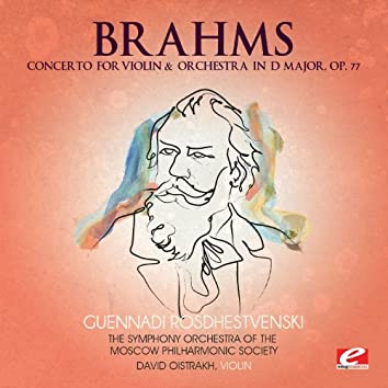 Brahms: Concerto for Violin and Orchestra in D Major, Op. 77 (Digitally Remastered)