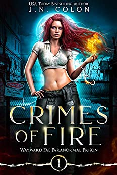 Crimes of Fire (Wayward Fae Paranormal Prison Book 1) by [J.N. Colon]