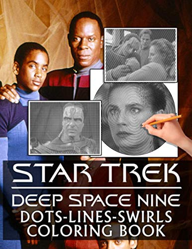 Star Trek Deep Space Nine Dots Lines Swirls Coloring Book: Awesome Illustrations Star Trek Deep Space Nine Dots-Lines-Swirls Activity Books For Kids And Adults Perfect Gift Birthday Or Holidays
