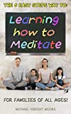 learning how to meditate, for families of all ages!: the 5 easy steps way (english edition)