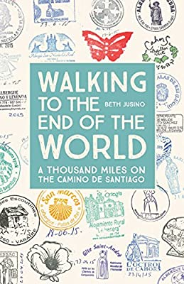 Walking to the End of the World: A Thousand Miles on the Camino De Santiago