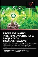 Profesor Nauki, Interdyscyplinaria W Projektach Transversalnych