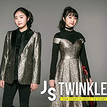 JS Twinkle (Our Story Is About to Start)