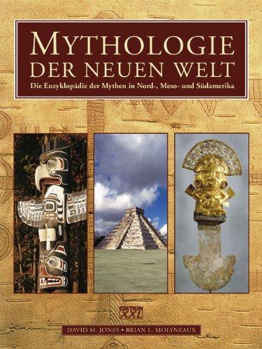 Mythologie der Neuen Welt: Die Enzyklopädie der Mythen in Nord-, Meso- und Südamerika