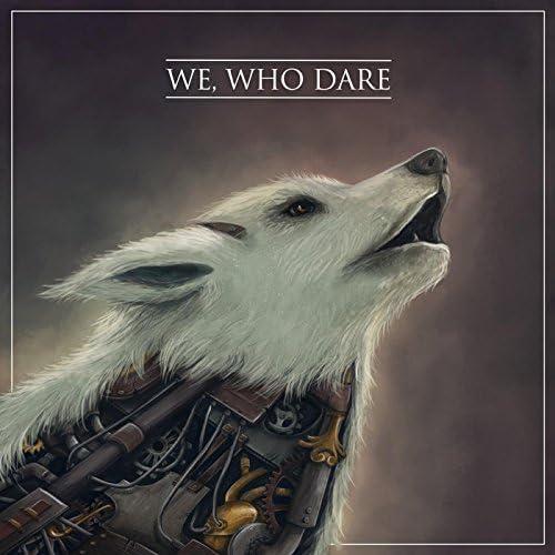 We, Who Dare
