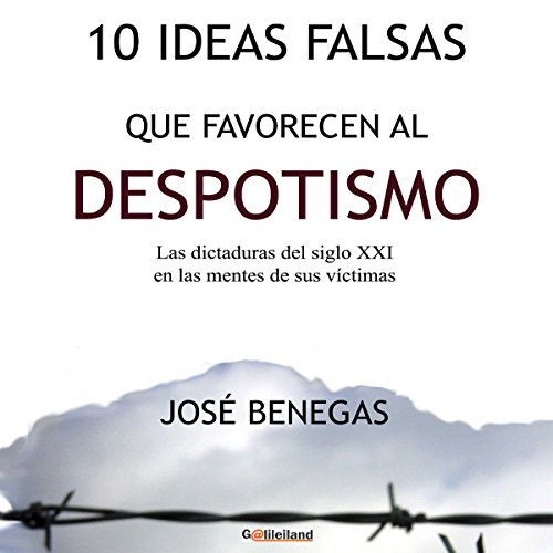 10 Ideas falsas que favorecen al despotismo [10 False Ideas That Favor Despotism] audiobook cover art