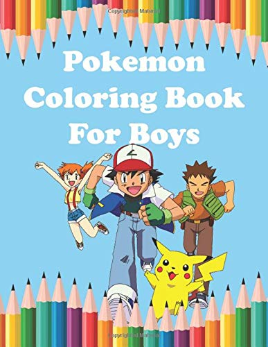 Pokemon Coloring Book For Boys: Pokemon Coloring Book For Boys. Excellent Coloring Book for boys, girls, Adults and Kids Ages 4-8 (great Illustrations)