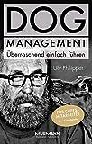 DOG Management. Überraschend einfach führen. Für Chefs, Mitarbeiter ... und Hundehalter