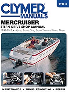 MerCruiser Stern Drive Shop Manual 1998-2013: Alpha, Bravo One, Bravo Two and Brave Three (Clymer Manuals)