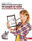 Il libro di arte e immagine. 10 compiti di realtà per la certificazione delle competenze....