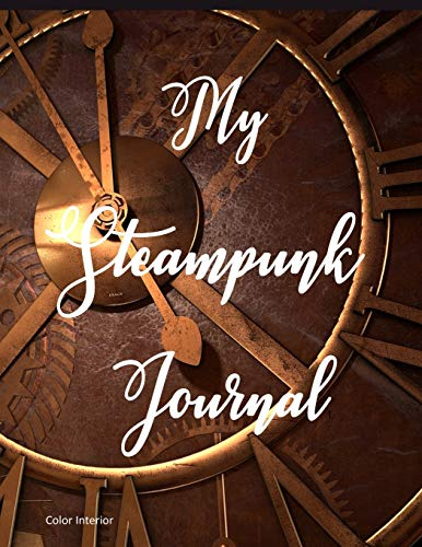 My Steampunk Journal: 8.5 x 11, lined journal, color interior, clock