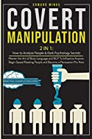 Covert Manipulation: 2 In 1: How to Analyze People and Dark Psychology Secrets. Master the Art of Body Language and NLP To Influence Anyone, Begin Speed Reading People and Become a Persuasion Pro Now