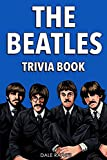 The Beatles Trivia Book: Uncover The History Of One Of The Greatest Bands To Ever Walk This Earth!