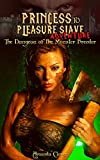 The Dungeon of the Monster Breeder (Princess to Pleasure Slave Adventure)