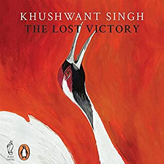 The Lost Victory                   Written by:                                                                                                                                 Khushwant Singh                               Narrated by:                                                                                                                                 Akshay Ghildiyal                      Length: 7 hrs and 44 mins     1 rating     Overall 4.0