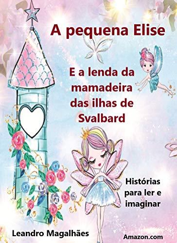 A pequena Elise e a lenda da mamadeira das ilhas de Svalbard: histórias para ler e imaginar (literatura infantil Livro 1)