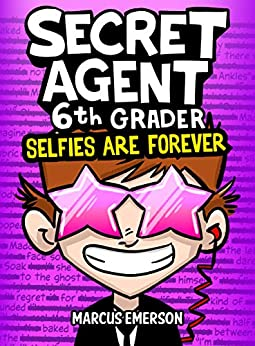 Secret Agent 6th Grader 4: Selfies Are Forever (a hilarious adventure for children ages 9-12): From the Creator of Diary of a 6th Grade Ninja by [Marcus Emerson, Noah Child]