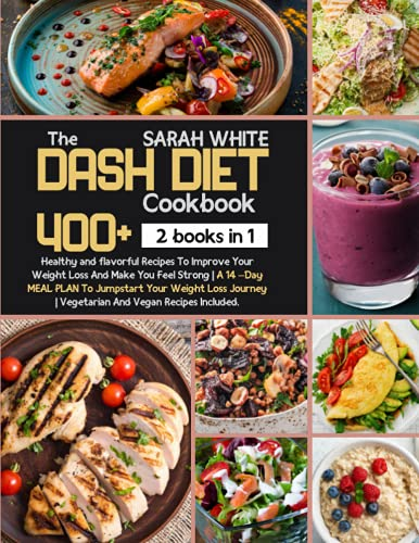 Compare Textbook Prices for The Dash Diet Cookbook: 2 Books in 1: 400+ Healthy And Flavorful Recipes To improve Your Weight Loss And make You Feel Strong   A 14-Day Meal Plan To ...   Vegetarian And Vegan Recipes Included  ISBN 9798469331926 by White, Sarah