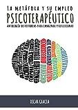 La metáfora y su empleo psicoterapéutico: Antología de historias para imaginar y reflexionar
