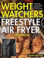 Weight Watchers Freestyle Air Fryer Cookbook: The Ultimate WW Freestyle SmartPoints Cookbook-with Easy and Delicious Air Fryer Recipes for Smart People