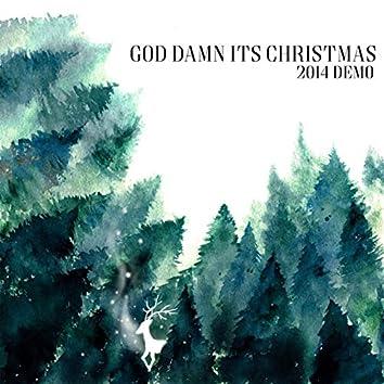 God Damn It's Christmas (2014 Demo)