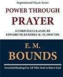Power Through Prayer: A Christian Classic by Edward McKendree (E. M.) Bounds
