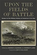 Upon the Fields of Battle: Essays on the Military History of America's Civil War (Conflicting Worlds: New Dimensions of the American Civil War)
