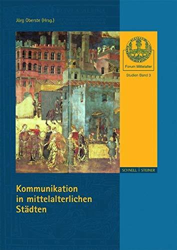 Kommunikation in mittelalterlichen Städten (Forum Mittelalter - Studien, Band 3)