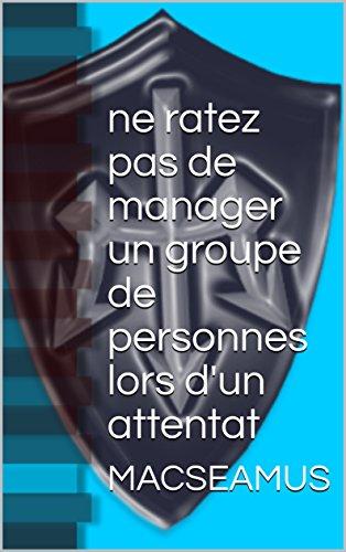 ne ratez pas de manager un groupe de personnes lors d'un attentat (formation experte t. 1) (French Edition)