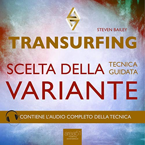 Transurfing. Scelta della variante [Transurfing. Choice of Variant]     Tecnica guidata [Guided Skills]              By:                                                                                                                                 Steven Bailey                               Narrated by:                                                                                                                                 Irene Forti,                                                                                        Fabio Farnè                      Length: 51 mins     Not rated yet     Overall 0.0