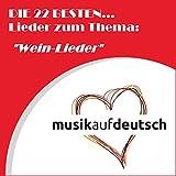Die 22 besten... Lieder zum Thema: 'Wein-Lieder' (Musik auf Deutsch)