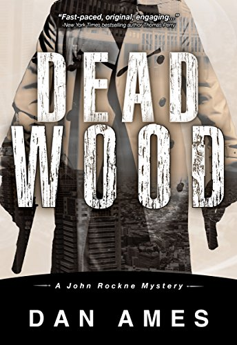 Dead Wood (A Hardboiled Private Investigator Mystery Series): John Rockne Mysteries 1 by [Dan Ames]