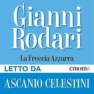 La freccia azzurra                   Di:                                                                                                                                 Gianni Rodari                               Letto da:                                                                                                                                 Ascanio Celestini                      Durata:  2 ore e 45 min     23 recensioni     Totali 4,7